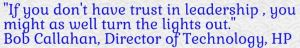 If you don't have trust in leadership, you might as well turn the lights out.