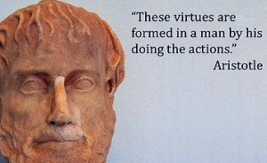 Aristotle These virtues are formed in a man by his doing the actions